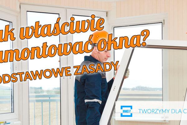 Jak Właściwie Zamontować Okna? Podstawowe Zasady
