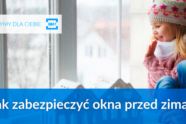 Jak Zabezpieczyć Okna Przed Zimą?